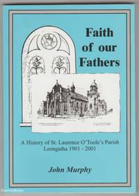FAITH OF OUR FATHERS: A History of St. Laurence O'Toole's Parish, Leongatha   1901-2001