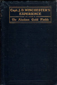 Capt. J. D. Winchester's Experience on a Voyage from Lynn, Massachusetts to San Francisco, Cal. and to the Alaskan Gold Fields