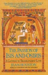 The Passion of Isis and Osiris: A Gateway to Transcendent Love by Jean Houston - 1998-07-08
