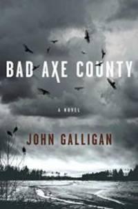 Bad Axe County: A Novel (1) (A Bad Axe County Mystery) by John Galligan - 2019-07-09
