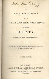 The Eventful History Of The Mutiny And Piratical Seizure Of H.M.S. Bounty: Its Cause And Consequences. (1835)(2nd Edition)