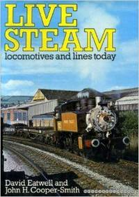 Live Steam: Locomotives and Lines Today