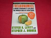 Freakonomics : A Rogue Economist Explores the Hidden Side of Everything by  Stephen J Dubner - First Edition - 2005 - from Laird Books and Biblio.com