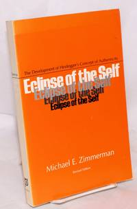 Eclipse of the Self: the development of Heidegger's concept of authenticity by  Michael E Zimmerman - Paperback - 1981 - from Bolerium Books Inc., ABAA/ILAB and Biblio.com