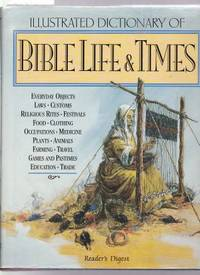 ILLUSTRATED DICTIONARY OF BIBLE LIFE AND TIMES INCLUDING EVERYDAY OBJECTS  LAWS CUSTOMS RELIGIOUS RITES FESTIVALS FOOD CLOTHING OCCUPATIONS MEDICINE  PLANTS ANIALS FARMING TRAVEL EDUCATION TRADE GAMES AND PASTIMES
