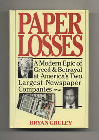 Paper Losses: A Modern Epic of Greed & Betrayal at America's Two Largest  Newspaper Companies  - 1st Edition/1st Printing