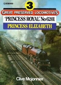 Great Preserved Locomotives No.3: Princess Royal No 6201 Princess Elizabeth