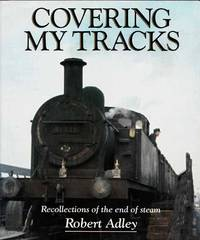 Covering My Tracks.  Recollections of the End of Steam