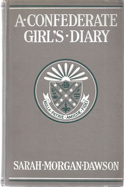 1913. Dawson, Sarah Morgan. A CONFEDERATE GIRL'S DIARY. Boston: Houghton Mifflin, 1913.