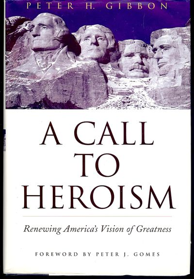 2002. GIBBON, Peter H. A CALL TO HEROISM. Foreword by Peter J. Gomes. NY: Atlantic Monthly Press, . ...