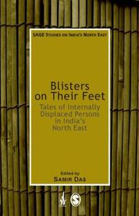 Blisters on Their Feet : Tales of Internally Displaced Persons in India's North East