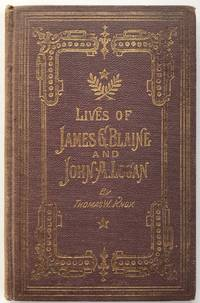 The Lives of James G. Blaine and John A. Logan. Republican Presidential Candidates of 1884..