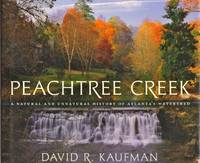 Peachtree Creek. A Natural and Unnatural History of Atlanta's Watershed