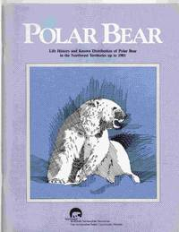 Polar Bear Life History and Known Distribution of Polar Bear in the  Northwest Territories Up to 1981