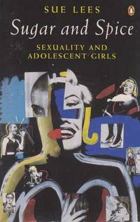 Sugar and Spice: Sexuality and Adolescent Girls