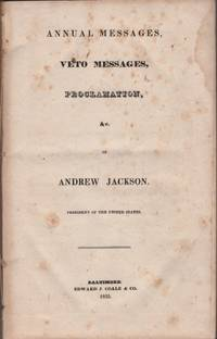 Annual Messages, Veto Messages, Proclamation, &c. of Andrew Jackson. President of the United States by  Andrew Jackson - Paperback - First Edition - 1835 - from Americana Books ABAA and Biblio.com