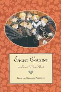 Eight Cousins : From the Original Publisher by Louisa May Alcott - 1996