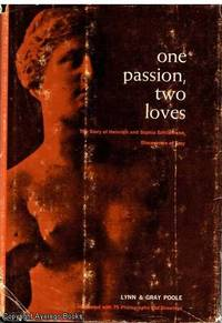 One Passion, Two Loves: The Story of Heinrich and Sophia Schliemann, Discoverers of Troy