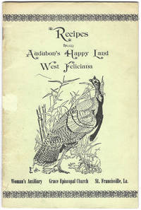 Recipes from Audubon's Happy Land, West Feliciana. [Compiled by Members of the ] Woman's Auxiliary, Section A, Grace Episcopal Church, St. Francisville, La
