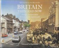 Country Life Book Of Britain Then and Now. A unique visual record of Britain over the last 100 years