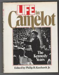 Life in Camelot  The Kennedy Years by  Philip Kunhardt - First Edition - 1988 - from Ainsworth Books and Biblio.co.uk