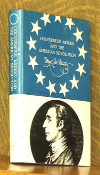 GOUVERNEUR MORRIS AND THE AMERICAN REVOLUTION
