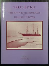 Trial By Ice : the Antarctic Journals of John King Davis.