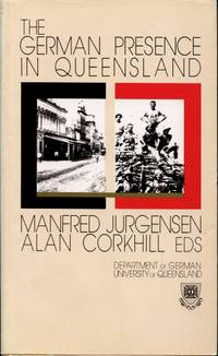 The German Presence in Queensland over the last 150 Years : Proceedings of an International Symposium, August 24, 25, and 26, 1987, University of Queensland, Brisbane, Australia