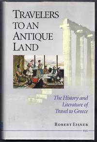 Travelers to an Antique Land. The History and Literature of Travel to Greece