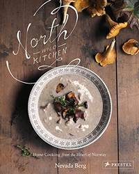 North Wild Kitchen: Home Cooking from the Heart of Norway