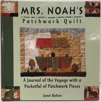 Mrs. Noah's Patchwork Quilt: A Journal of the Voyage with a Pocketful of Patchwork Pieces by  Janet Bolton - Hardcover - Reprint - 1995 - from Recycled Records and Books and Biblio.com