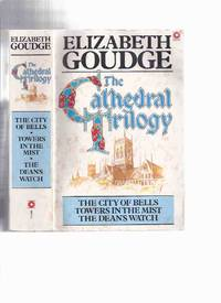 The Cathedral Trilogy, comprising ---The City of Bells ---with Towers in the Mist ---with The Dean's Watch ---an Omnibus Volume with Books 1, 2 and 3 -by Elizabeth Goudge