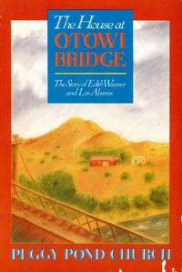 THE HOUSE AT OTOWI BRIDGE : The Story of Edith Warner and Los Alamos