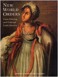 New World Orders: Casta Painting and Colonial Latin America