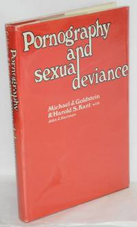Pornography and sexual deviance; a report of the Legal and Behavoiral Institute, Beverly Hills, California
