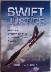 Swift Justice - The Full Story Of The Supermarine Swift.