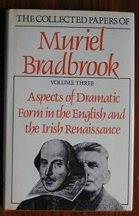 The Collected Papers of Muriel Bradbrook: Volume Three Aspects of Dramatic  Form in the English and Irish Renaissance