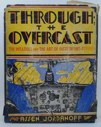 Through the Overcast: The Weather and the Art of Instrument Flying by Assen Jordanoff - Hardcover - Reprint - 1942 - from Logical Unsanity Books & Miscellaneous Phantasmagoria and Biblio.com