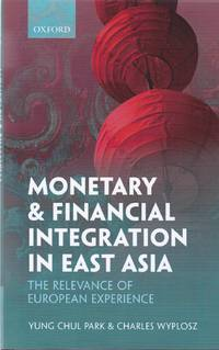 Monetary and Financial Integration in East Asia: The Relevance of European Experience