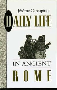 Daily Life in Ancient Rome : The People and the City at the Height of the Empire by Jerome Carcopino - Paperback - 1960 - from ThriftBooks and Biblio.com