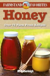 image of Honey: Farmstand Favorites : Over 75 Farm-Fresh Recipes