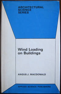 Wind Loading on Buildings by  Angus J MacDonald - Hardcover - Edition not stated, No previous printings noted - from West of Eden Books (SKU: 9394)