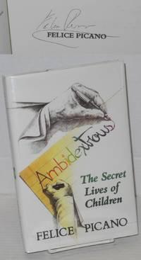 Ambidextrous: the secret lives of children [signed]