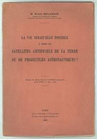 LA VIE SERAIT -- ELLE POSSIBLE A BORD DE SATELLITES ARTIFICIELS DE LA TERRE OU DE PROJECTILES...