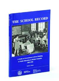 The school record: A guide to government archives relating to public education in British Columbia, 1852-1946