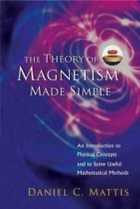 image of The Theory of Magnetism Made Simple:An Introduction To Physical Concepts And To Some Useful Mathematical Methods