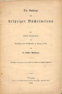 Die Anfänge des Leipziger Bücherwesens. by  GUSTAV WUSTMANN - from Frits Knuf Antiquarian Books (SKU: 13829)