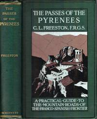 The Passes of the Pyrenees. A practical guide to the mountain roads of the Franco-Spanish Frontier
