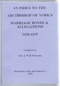An Index to the Archbishop of York's Marriage Bonds and Allegations 1820-1829. Borthwick Lists and Indexes 4 1987