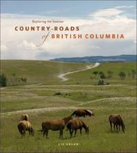 image of Country Roads of British Columbia : Exploring the Interior